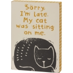 Sorry I'm Late My Cat Was Sitting On Me Decorative Wooden Block Sign 5x7 from Primitives by Kathy