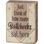 Just Think How Many Buttcheeks Sat Here Bathroom Wooden Box Sign from Primitives by Kathy