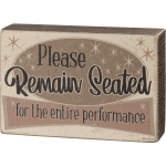 Please Remain Seated For The Entire Performance Wooden Bathroom Box Sign 6x4 from Primitives by Kathy
