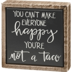 You Can't Make Everyone Happy You're Not A Taco Mini Wooden Box Sign 4x4 from Primitives by Kathy