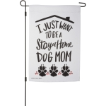 I Just Want To Be A Stay At Home Dog Mom Decorative Garden Flag 12x18 from Primitives by Kathy