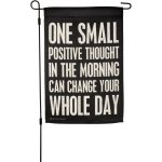 One Small Positive Thought Can Change Your Whole Day Decorative Garden Flag 12x18 from Primitives by Kathy