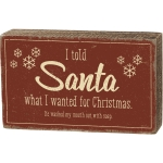I Told Santa What I Wanted & He Washed My Mouth Out With Soap Decorative Wooden Block Sign 7x4 from Primitives by Kathy