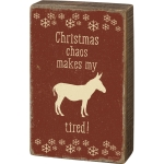 Donkey Themed Christmas Chaos Makes My Ass Tired Wooden Box Sign 5x8 from Primitives by Kathy