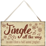 Jingle All The Way (No One Like A Half Assed Jingler) Hanging Wooden Sign 10 Inch from Primitives by Kathy