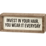 Invest In Your Hair You Wear It Everyday Decorative Inset Wooden Box Sign 7.5 Inch x 3 Inch from Primitives by Kathy