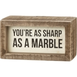 You're As Sharp As A Marble Decorative Inset Wooden Box Sign 4.5 Inch x 2.5 Inch from Primitives by Kathy