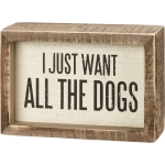 Dog Lover I Just Want All The Dogs Decorative Inset Wooden Box Sign 5.5 Inch x 3.75 Inch from Primitives by Kathy