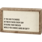 If You Had To Choose Between Tacos Everyday Hard Or Soft Wooden Box Sign 10x6 from Primitives by Kathy