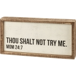 Thou Shalt Not Try Me MOM 24:7 Decorative Inset Wooden Box Sign 12x6 from Primitives by Kathy