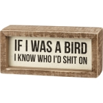 If I Was A Bird I Know Who I'd Shit On Decorative Inset Wooden Box Sign 6 Inch x 2.75 Inch from Primitives by Kathy
