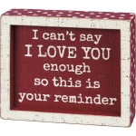 Debossed Heart Design I Love You This Is Your Reminder Decorative Inset Wooden Box Sign 6x5 from Primitives by Kathy