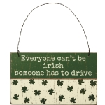 Shamrock Design Irish Someone Has To Drive Decorative Hanging Ornament Sign 5x3 from Primitives by Kathy