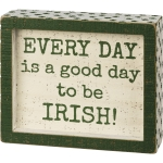 Every Day Is A Good Day To Be Irish Decorative Inset Wooden Box Sign 6x5 from Primitives by Kathy
