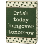 Shamrock Design Irish Today Hungover Tomorrow Slat Wood Box Sign 5x7 from Primitives by Kathy
