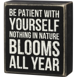 Be Patient With Yourself Nothing In Nature Blooms All Year Wooden Box Sign 4.75 Inch from Primitives by Kathy