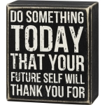 Do Something Today That Your Future Self Will Thank You For Wooden Box Sign 4 Inch from Primitives by Kathy