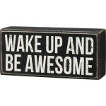 Wake Up And Be Awesome Decorative Wooden Box Sign 6.5 Inch x 3 Inch from Primitives by Kathy