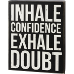 Inhale Confidence Exhale Doubt Decorative Wooden Box Sign 12.25 Inch x 16 Inch from Primitives by Kathy