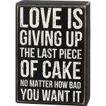 Love Is Giving Up The Last Piece Of Cake Decorative Wooden Box Sign 4 Inch x 5.75 Inch from Primitives by Kathy