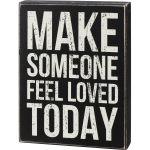 Make Someone Feel Loved Today Decorative Wooden Box Sign 7.5 Inch x 10 Inch from Primitives by Kathy