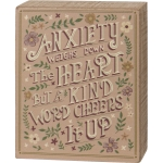 Anxietry Wears Down But A Kind Word Cheers It Up Decorative Wooden Box Sign 4x5 from Primitives by Kathy