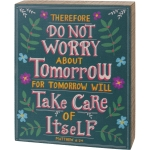 Do Not Worry About Tomorrow It Will Take Care of Itself Matthew 6:34 Wooden Box Sign from Primitives by Kathy