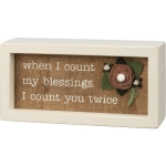 Felt Floral Accent When I Count My Blessings I Count You Twice Inset Wooden Box Sign 6x3 from Primitives by Kathy