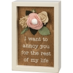 Felt Floral Accent I Want To Annoy You For The Rest Of My Life Decorative Inset Wooden Box Sign 4x6 from Primitives by Kathy