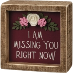 Felt Flower Accents I Am Missing You Right Now Decorative Inset Wooden Box Sign 4x4 from Primitives by Kathy