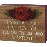 Red Felt Flower Accent It's Not My Fault That I Love You Decorative Wooden Block Sign 5x4 from Primitives by Kathy