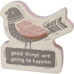 Block Bird Shaped Good Things Are Going To Happen Decorative Wooden Sign 7 Inch from Primitives by Kathy
