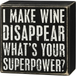 I Make Wine Disappear What's Your Superpower Decorative Wooden Box Sign 4x4 from Primitives by Kathy