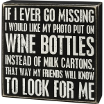 Wine Lover If I Ever Go Missing Put My Picture On Wine Bottles Decorative Wooden Box Sign 6x6 from Primitives by Kathy