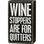 Wine Stoppers Are For Quitters Decorative Wooden Box Sign 3x5 from Primitives by Kathy