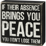 If Their Absence Brings You Peace You Didn't Lose Them Decorative Wooden Box Sign 5x5 from Primitives by Kathy
