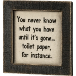 You Never Know What You Have Until It's Gone Like Toilet Paper Stitched Framed Sign 5.5 Inch from Primitives by Kathy