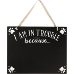 Dog Lover Paw Print Design I Am In Trouble Because… Chalk Board Sign 10x8 from Primitives by Kathy