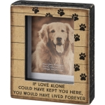 Pet Memoriral With Love You Would Have Lived Forever Photo Picture Frame from Primitives by Kathy