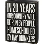 Homeschooled By Day Drinkers Decorative Wooden Box Sign 6x8 from Primitives by Kathy