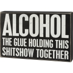 Alcohol The Glue Holding This Shitshow Together Decorative Wooden Box Sign 12x8 from Primitives by Kathy