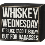 Whiskey Wednesday Is Like Taco Tuesday But For Badasses Decorative Wooden Box Sign 4 Inch from Primitives by Kathy