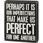 Perhaps It Is Our Imperfections That Make Us Perfect Decorative Wooden Box Sign 7.5 Inch from Primitives by Kathy