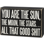 You Are The Sun The Moon The Stars All That Good Shit Decorative Wooden Box Sign 6x4 from Primitives by Kathy