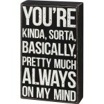 You're Kinda Sorta Basically Always On My Mind Decorative Wooden Box Sign 5 Inch x 8.5 Inch from Primitives by Kathy