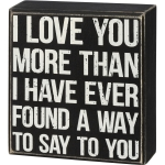 I Love You More Than I Have Ever Found A Way To Say To You Decorative Wooden Box Sign 5 Inch from Primitives by Kathy