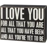I Love You For All You Are & All You Have Been & All You're Yet To Be Wooden Box Sign from Primitives by Kathy