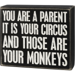 You Are A Parent Your Circus And Your Monkeys Decorative Wooden Box Sign 7x6 from Primitives by Kathy