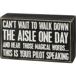 Can't Wait To Walk Down The Aisle One Day & Hear This Is Your Pilot Speaking Wooden Box Sign 5x3 from Primitives by Kathy