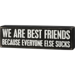 We Are Best Friends Because Everyone Else Sucks Decorative Wooden Box Sign 10x3 from Primitives by Kathy